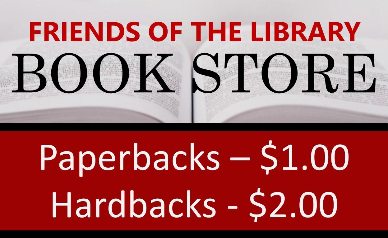 Friends of the Library Book Store. Paperbacks: $1.00, Hardbacks: $2.00