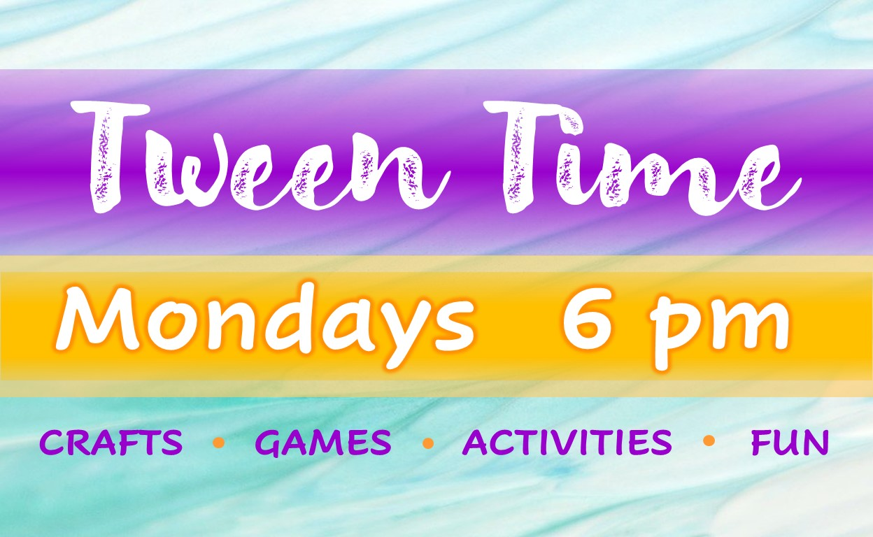 Tween Time is at 6 pm on Mondays. Games and activities for tweens