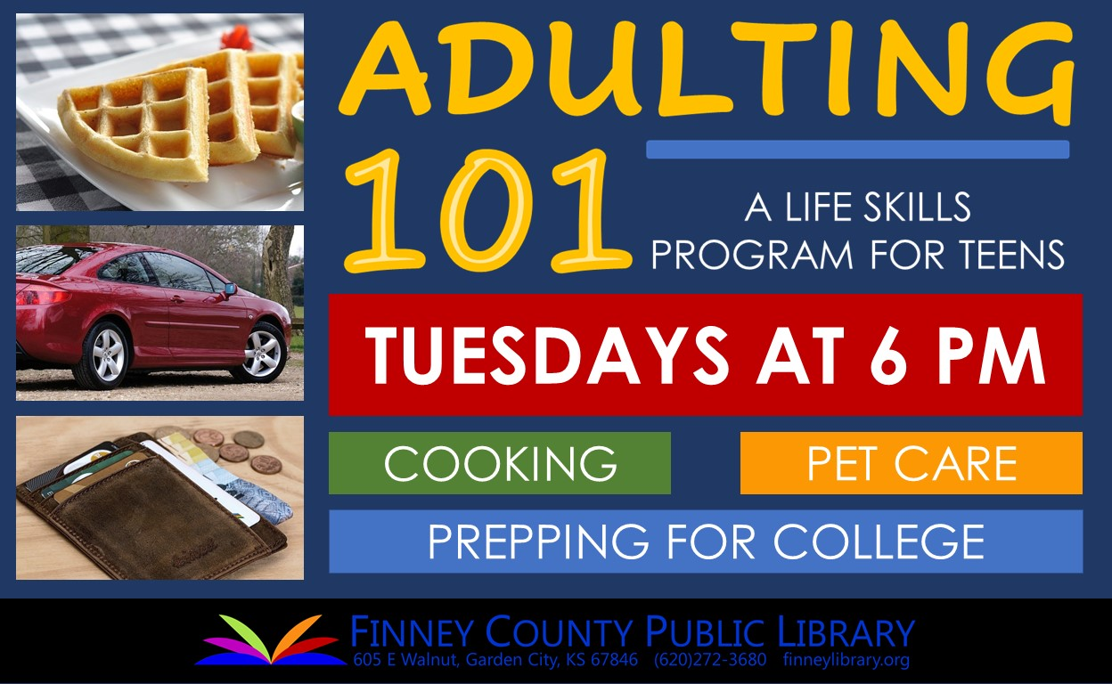 Adulting 101 is at 6 pm on Tuesdays. Adulting 101 is a program that teaches life skills to teens.
