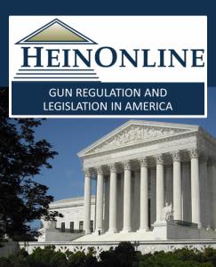 HeinOnline's Gun Regulation and Legislation in America