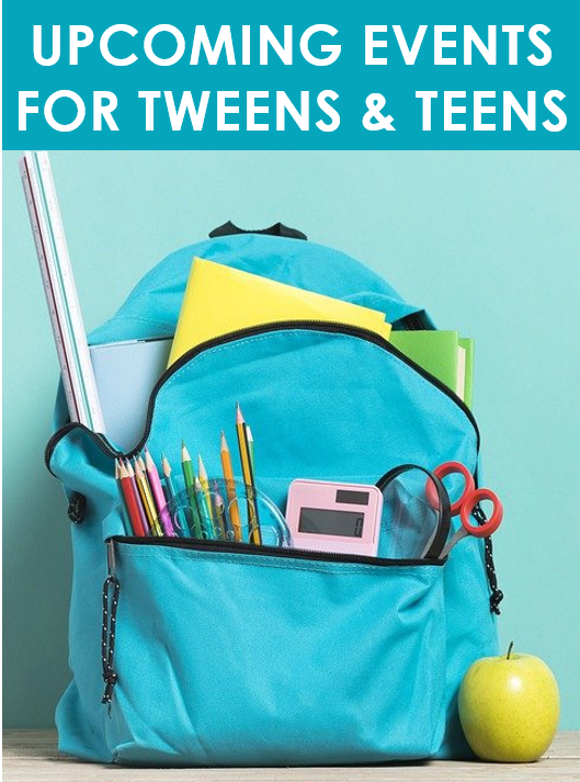 Upcoming Events for Tweens and Teens